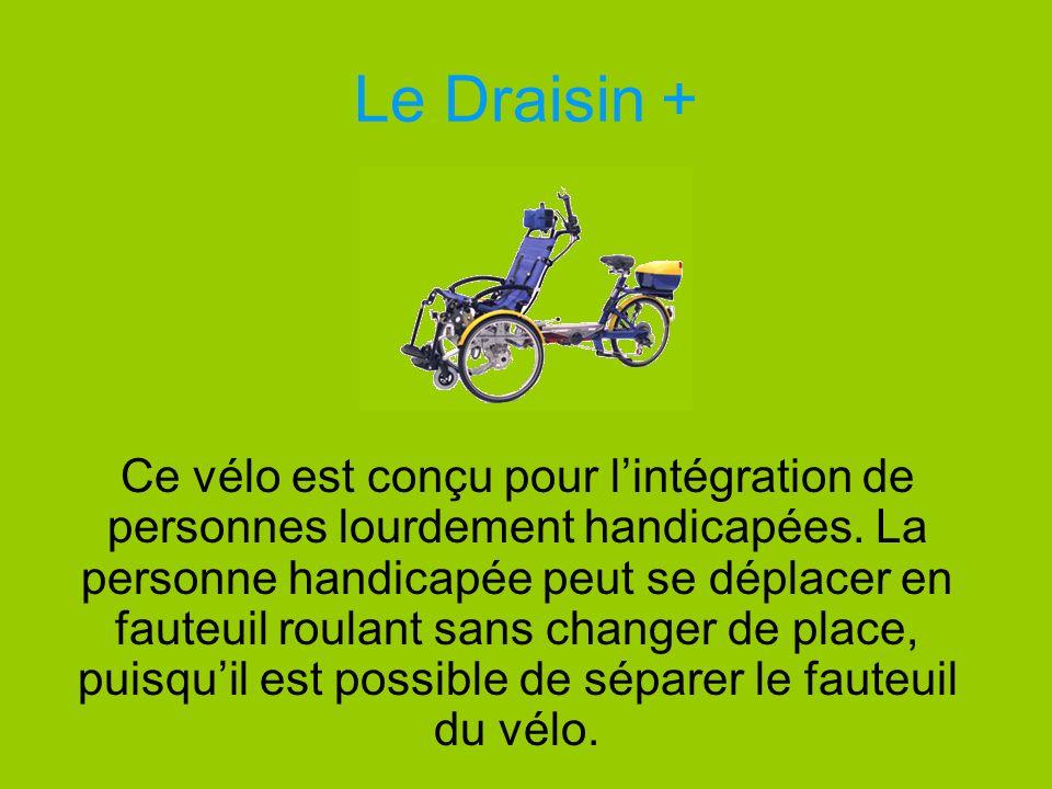 Le Draisin + Ce vélo est conçu pour lintégration de personnes lourdement handicapées. La personne handicapée peut se déplacer en fauteuil roulant sans
