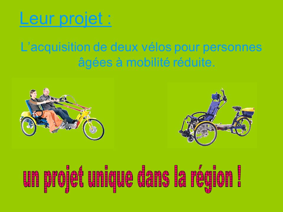 Leur projet : Lacquisition de deux vélos pour personnes âgées à mobilité réduite.