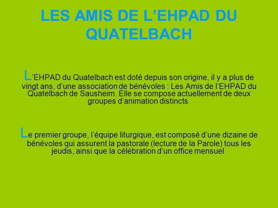 LES AMIS DE LEHPAD DU QUATELBACH L EHPAD du Quatelbach est doté depuis son origine, il y a plus de vingt ans, d une association de bénévoles : Les Ami