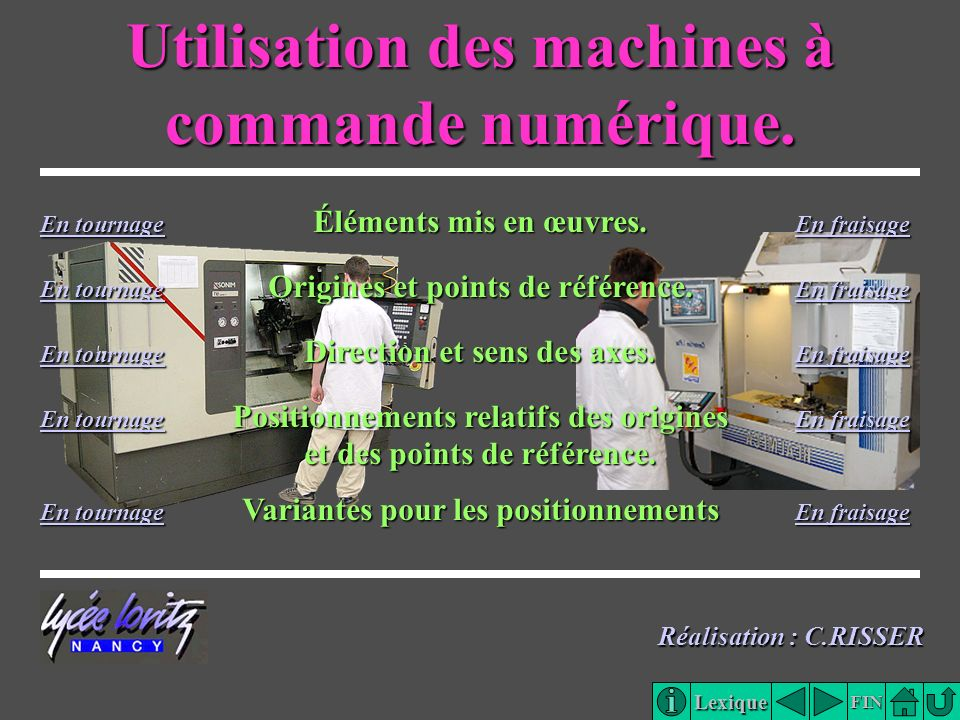 Lexique FIN Utilisation des machines à commande numérique. En tournage En tournage Éléments mis en œuvres. En fraisage En fraisage En tournage En frai