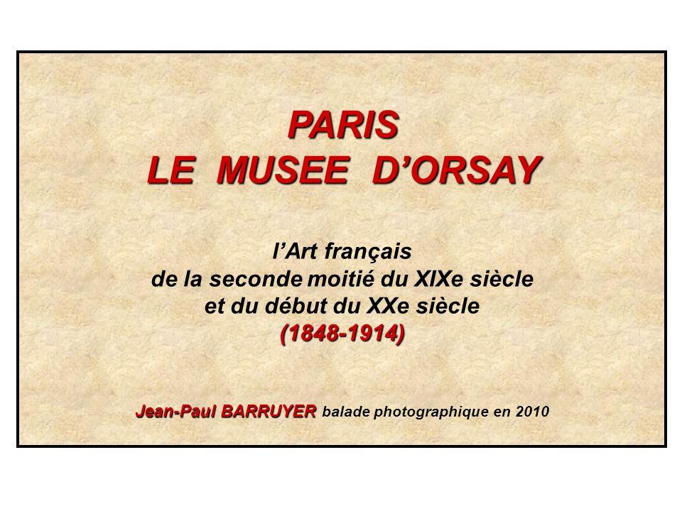 PARIS LE MUSEE DORSAY lArt français de la seconde moitié du XIXe siècle et du début du XXe siècle(1848-1914) Jean-Paul BARRUYER Jean-Paul BARRUYER bal