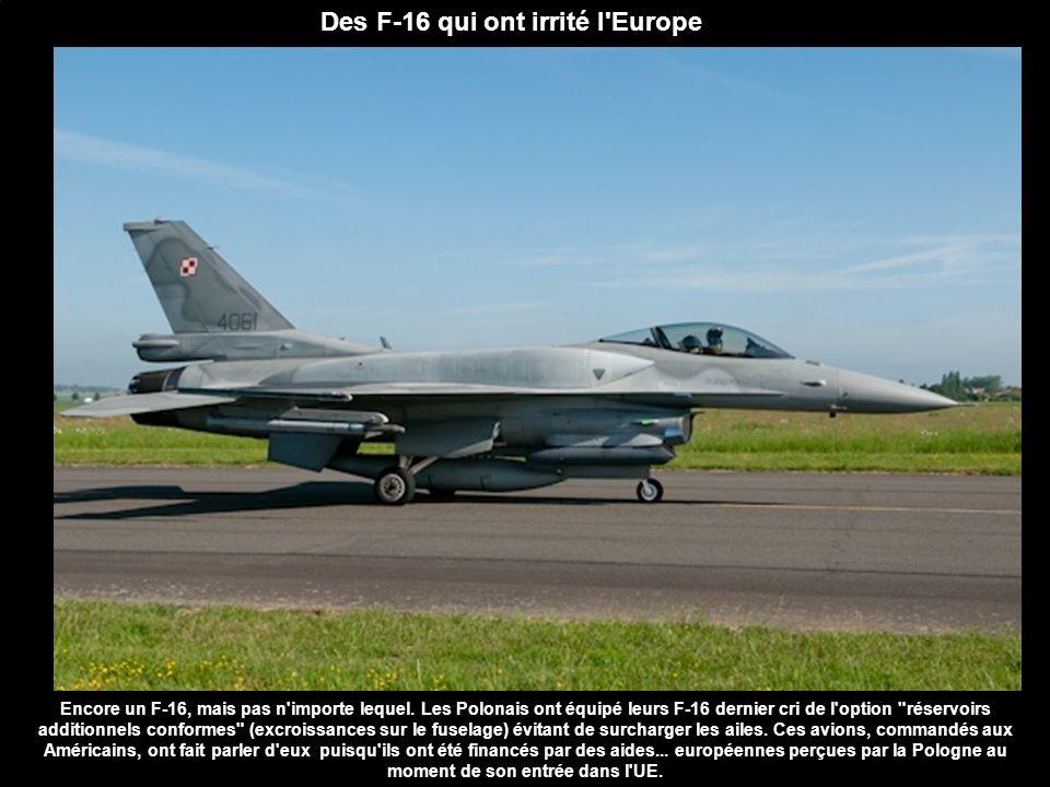 Des F-16 qui ont irrité l'Europe Encore un F-16, mais pas n'importe lequel. Les Polonais ont équipé leurs F-16 dernier cri de l'option