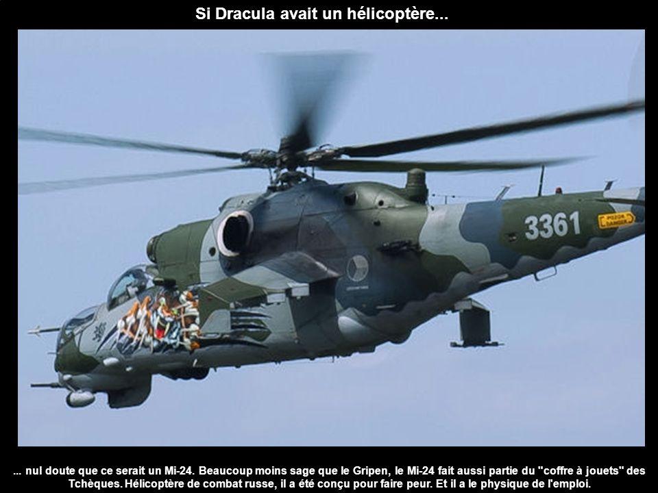 Si Dracula avait un hélicoptère...... nul doute que ce serait un Mi-24. Beaucoup moins sage que le Gripen, le Mi-24 fait aussi partie du