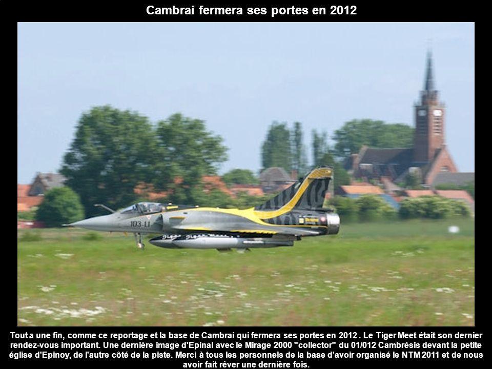Cambrai fermera ses portes en 2012 Tout a une fin, comme ce reportage et la base de Cambrai qui fermera ses portes en 2012. Le Tiger Meet était son de