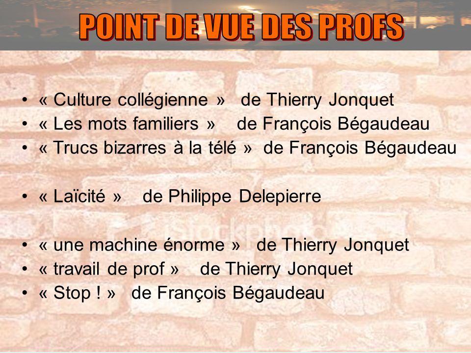 « Culture collégienne » de Thierry Jonquet « Les mots familiers » de François Bégaudeau « Trucs bizarres à la télé » de François Bégaudeau « Laïcité »