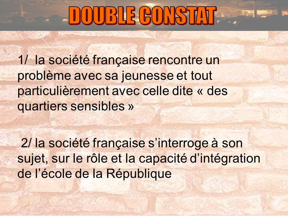1/ la société française rencontre un problème avec sa jeunesse et tout particulièrement avec celle dite « des quartiers sensibles » 2/ la société fran