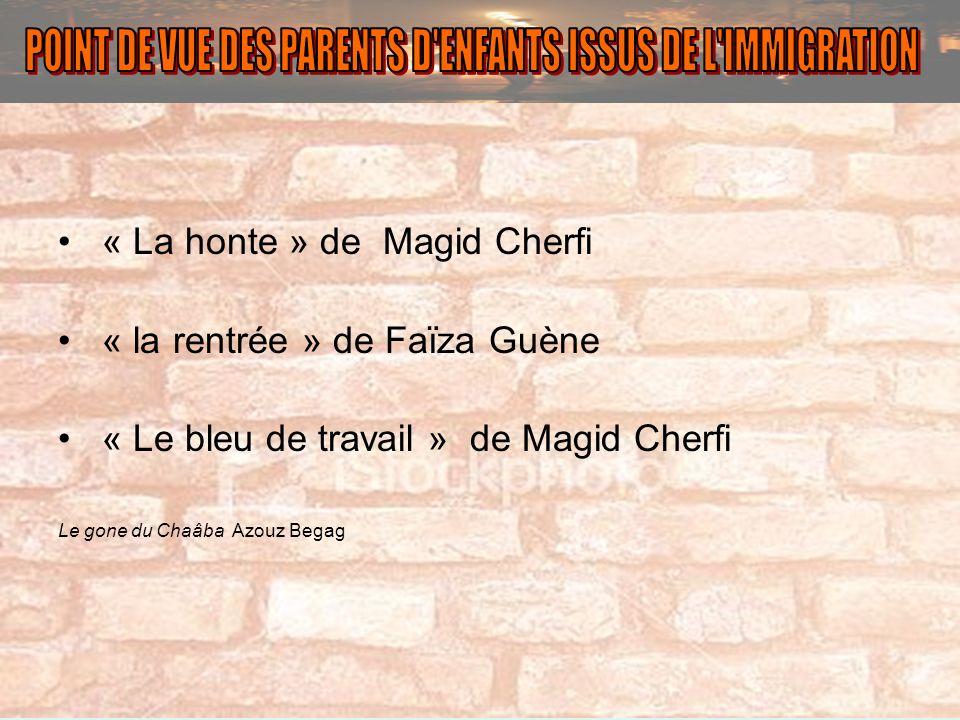 « La honte » de Magid Cherfi « la rentrée » de Faïza Guène « Le bleu de travail » de Magid Cherfi Le gone du Chaâba Azouz Begag