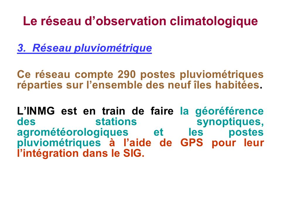 Le réseau dobservation climatologique 3. Réseau pluviométrique Ce réseau compte 290 postes pluviométriques réparties sur lensemble des neuf îles habit