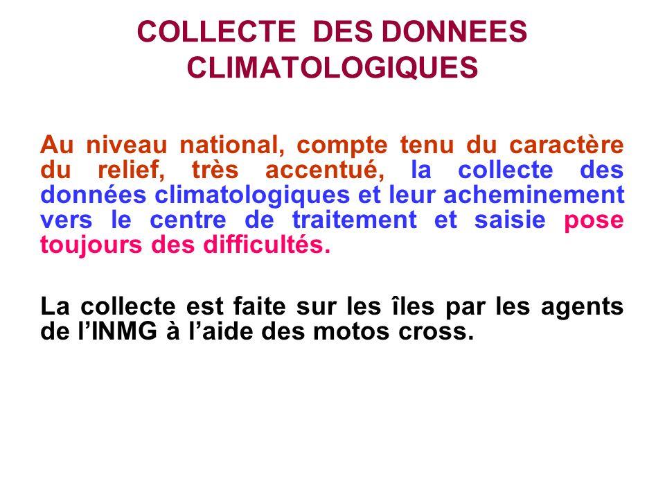 COLLECTE DES DONNEES CLIMATOLOGIQUES Au niveau national, compte tenu du caractère du relief, très accentué, la collecte des données climatologiques et