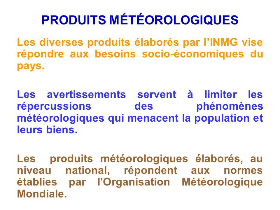 PRODUITS MÉTÉOROLOGIQUES Les diverses produits élaborés par lINMG vise répondre aux besoins socio-économiques du pays. Les avertissements servent à li
