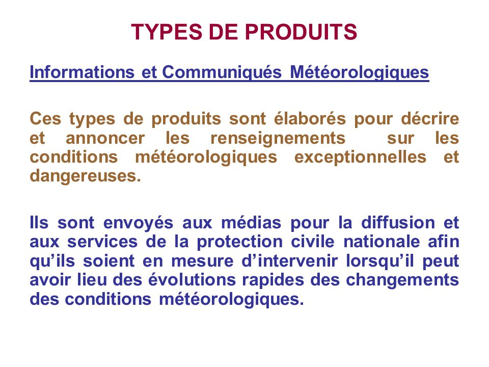 TYPES DE PRODUITS Informations et Communiqués Météorologiques Ces types de produits sont élaborés pour décrire et annoncer les renseignements sur les
