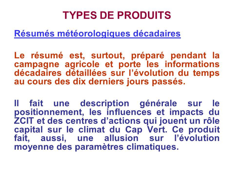 TYPES DE PRODUITS Résumés météorologiques décadaires Le résumé est, surtout, préparé pendant la campagne agricole et porte les informations décadaires
