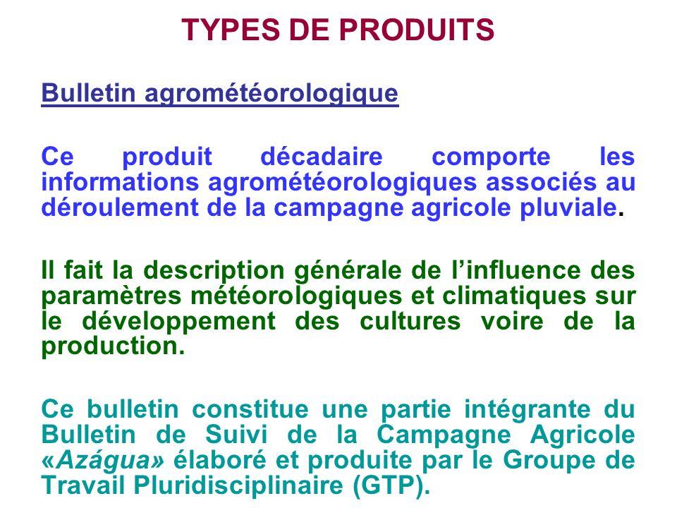 TYPES DE PRODUITS Bulletin agrométéorologique Ce produit décadaire comporte les informations agrométéorologiques associés au déroulement de la campagn