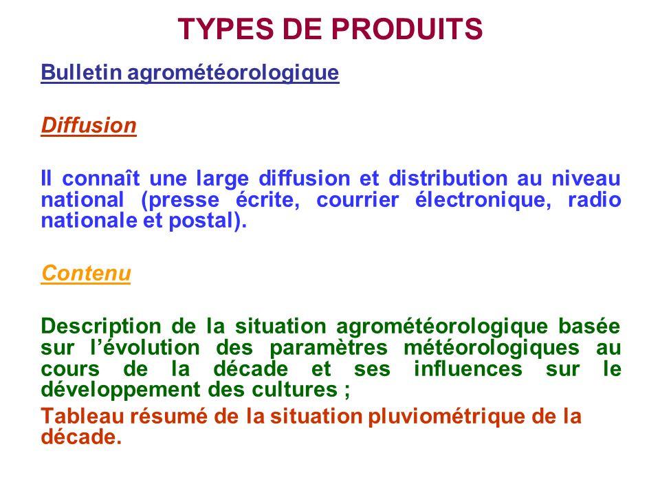 TYPES DE PRODUITS Bulletin agrométéorologique Diffusion Il connaît une large diffusion et distribution au niveau national (presse écrite, courrier éle