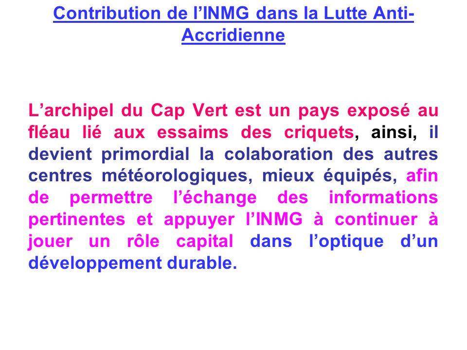 Contribution de lINMG dans la Lutte Anti- Accridienne Larchipel du Cap Vert est un pays exposé au fléau lié aux essaims des criquets, ainsi, il devien