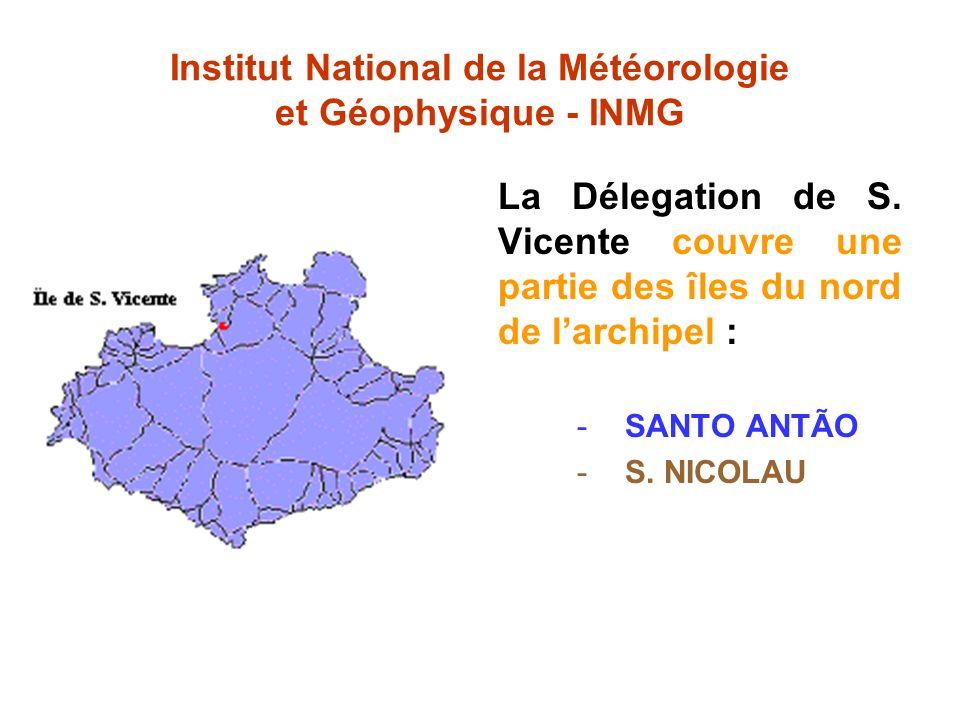 Institut National de la Météorologie et Géophysique - INMG La Délegation de S. Vicente couvre une partie des îles du nord de larchipel : -SANTO ANTÃO