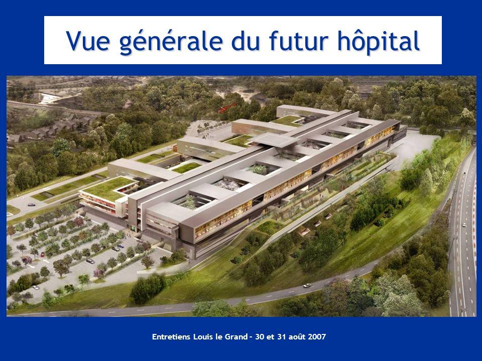 Entretiens Louis le Grand – 30 et 31 août 2007 Vue générale du futur hôpital