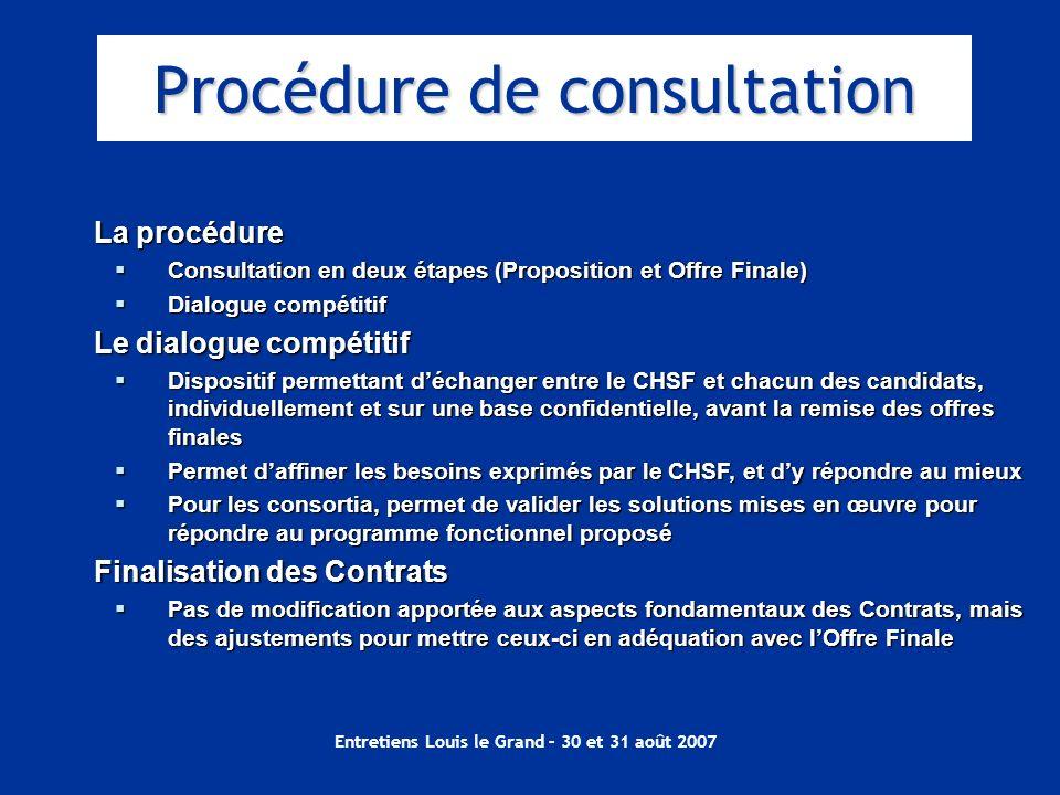 Entretiens Louis le Grand – 30 et 31 août 2007 La procédure Consultation en deux étapes (Proposition et Offre Finale) Consultation en deux étapes (Pro