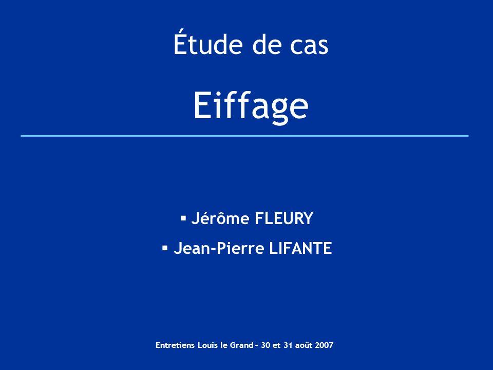 Entretiens Louis le Grand – 30 et 31 août 2007 Étude de cas Eiffage Jérôme FLEURY Jean-Pierre LIFANTE