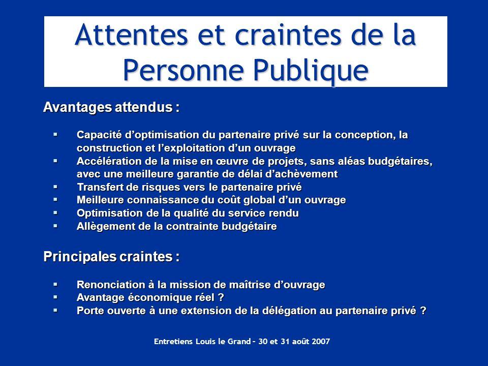 Entretiens Louis le Grand – 30 et 31 août 2007 Avantages attendus : Capacité doptimisation du partenaire privé sur la conception, la construction et l