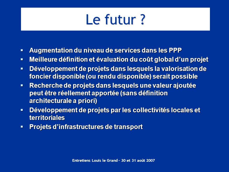 Entretiens Louis le Grand – 30 et 31 août 2007 Augmentation du niveau de services dans les PPP Augmentation du niveau de services dans les PPP Meilleu