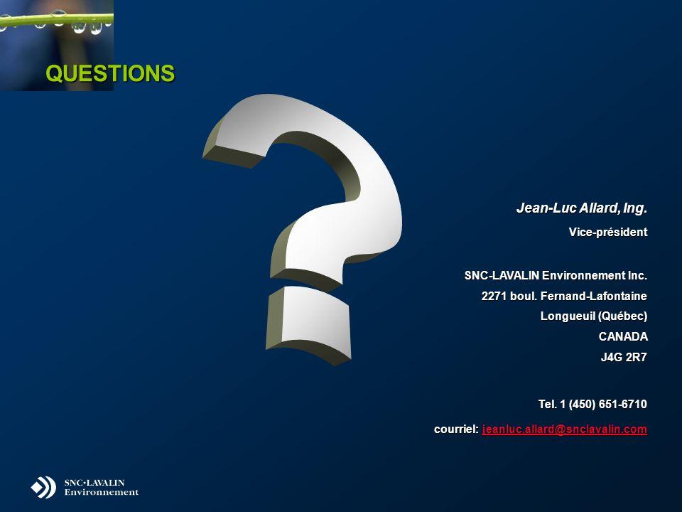 QUESTIONS Jean-Luc Allard, Ing. Vice-président SNC-LAVALIN Environnement Inc. 2271 boul. Fernand-Lafontaine Longueuil (Québec) CANADA J4G 2R7 Tel. 1 (