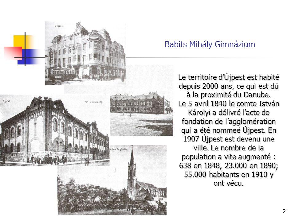 2 Babits Mihály Gimnázium Le territoire dÚjpest est habité depuis 2000 ans, ce qui est dû à la proximité du Danube.