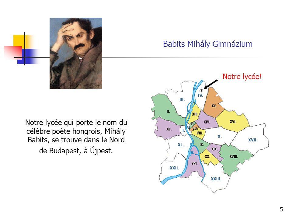 5 Notre lycée qui porte le nom du célèbre poète hongrois, Mihály Babits, se trouve dans le Nord de Budapest, à Újpest.