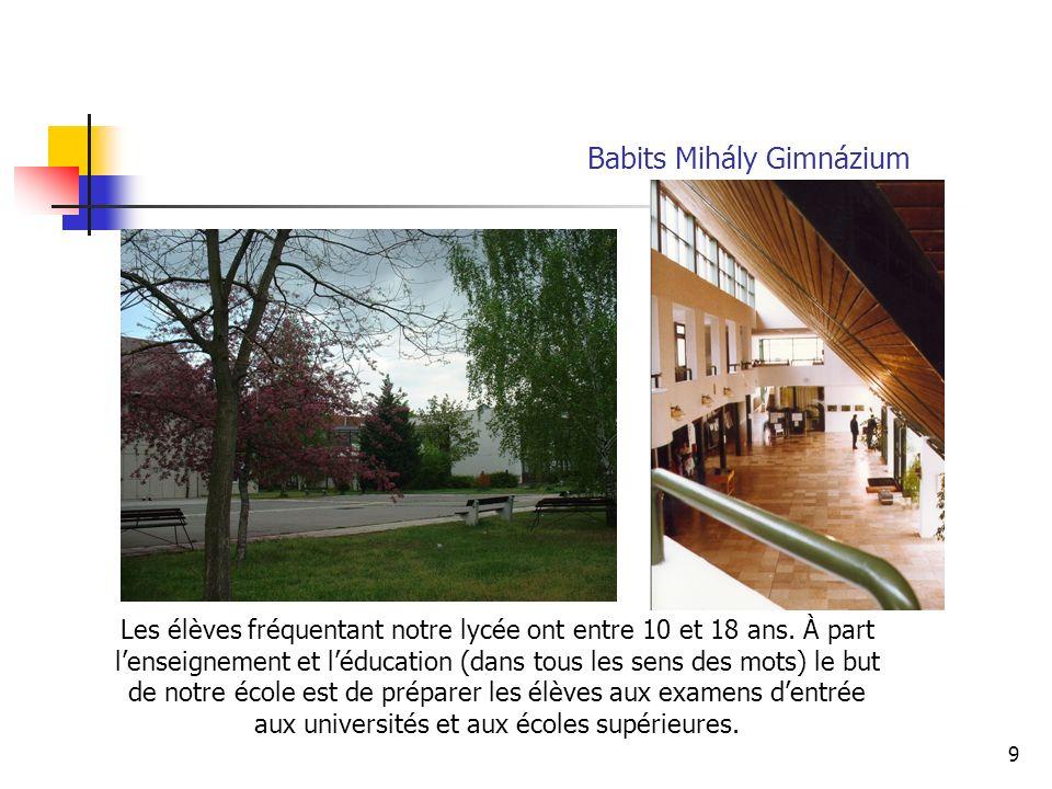 9 Babits Mihály Gimnázium Les élèves fréquentant notre lycée ont entre 10 et 18 ans.
