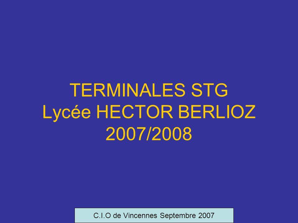 TERMINALES STG Lycée HECTOR BERLIOZ 2007/2008 C.I.O de Vincennes Septembre 2007