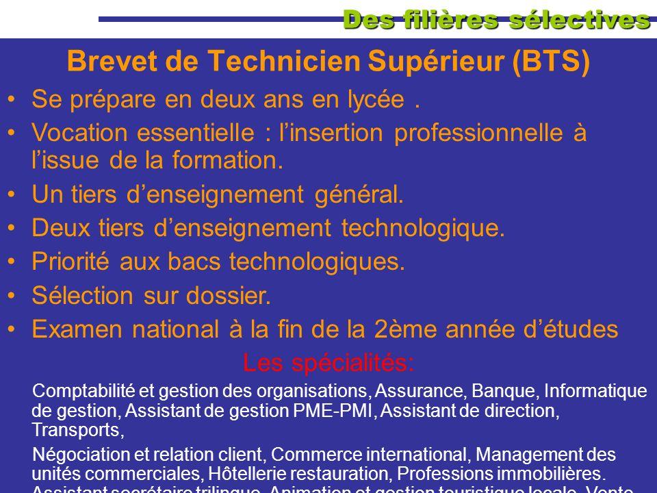 Des filières sélectives Brevet de Technicien Supérieur (BTS) Se prépare en deux ans en lycée.
