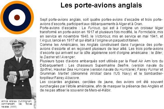 Les porte-avions anglais Sept porte-avions anglais, soit quatre portes-avions descadre et trois porte- avions descorte, participent aux débarquements à Alger et à Oran.