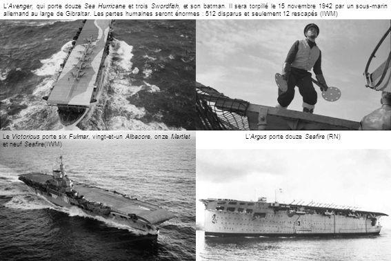 LAvenger, qui porte douze Sea Hurricane et trois Swordfish, et son batman. Il sera torpillé le 15 novembre 1942 par un sous-marin allemand au large de