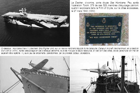 Ci-dessous : Hurricane Mark 1 (Merchant Ship Fighter Unit) sur un navire marchand équipé dune catapulte (Catapult Aircraft Merchantman) en protection