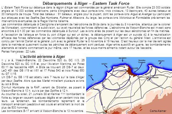 Débarquements à Alger – Eastern Task Force L Estern Task Force qui débarque dans la région dAlger est commandée par le général américain Ryder. Elle c