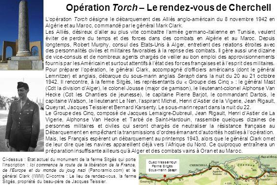 Lopération Torch désigne le débarquement des Alliés anglo-américain du 8 novembre 1942 en Algérie et au Maroc, commandé par le général Mark Clark. Les