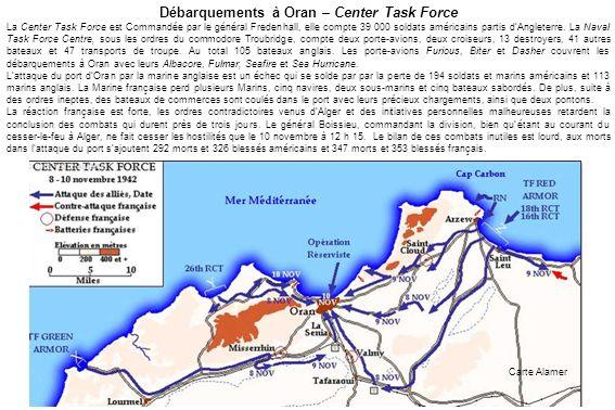 Débarquements à Oran – Center Task Force La Center Task Force est Commandée par le général Fredenhall, elle compte 39 000 soldats américains partis dA