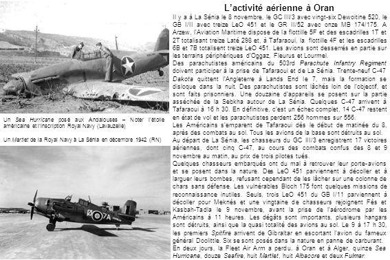 Un Sea Hurricane posé aux Andalouses – Noter létoile américaine et linscription Royal Navy (Lavauzelle) Un Martlet de la Royal Navy à La Sénia en décembre 1942 (RN) Lactivité aérienne à Oran Il y a à La Sénia le 8 novembre, le GC III/3 avec vingt-six Dewoitine 520, le GB I/II avec treize LeO 451 et le GR II/52 avec onze MB 174/175.