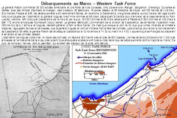 Débarquements au Maroc – Western Task Force Le général Patton commande 35 000 soldats américains et une flotte de trois cuirassés, cinq porte-avions (