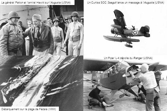 Un Curtiss SOC Seagull lance un message à l'Augusta (USNA) Le général Patton et l'amiral Hewitt sur l'Augusta (USNA) Un Piper L-4 décolle du Ranger (U