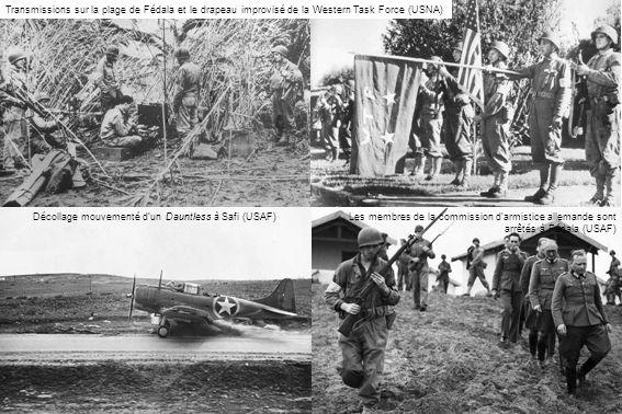 Décollage mouvementé dun Dauntless à Safi (USAF)Les membres de la commission d armistice allemande sont arrêtés à Fédala (USAF) Transmissions sur la plage de Fédala et le drapeau improvisé de la Western Task Force (USNA)