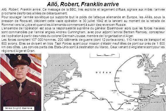 Allô, Robert, Franklin arrive. Ce message de la BBC, très explicite et largement diffusé, signale aux initiés larrivée prochaine des forces alliées de