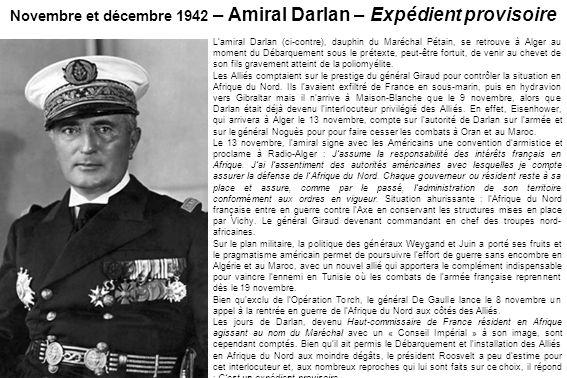 Lamiral Darlan (ci-contre), dauphin du Maréchal Pétain, se retrouve à Alger au moment du Débarquement sous le prétexte, peut-être fortuit, de venir au chevet de son fils gravement atteint de la poliomyélite.