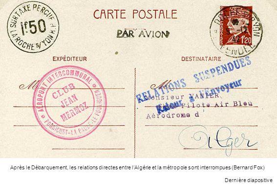 Après le Débarquement, les relations directes entre lAlgérie et la métropole sont interrompues (Bernard Fox) Dernière diapositive
