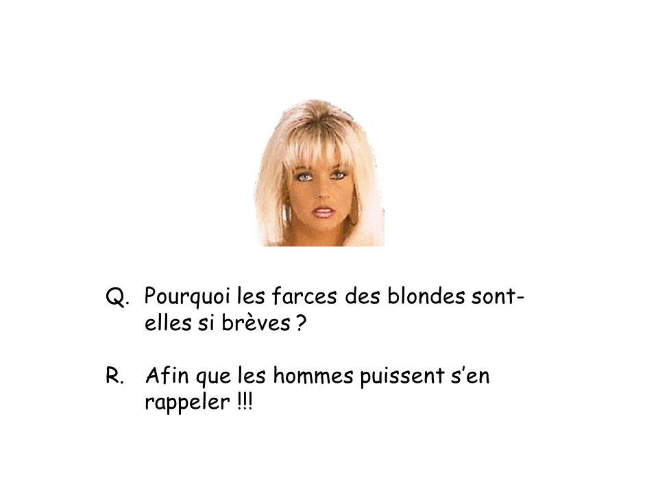 Q.Pourquoi les farces des blondes sont- elles si brèves .