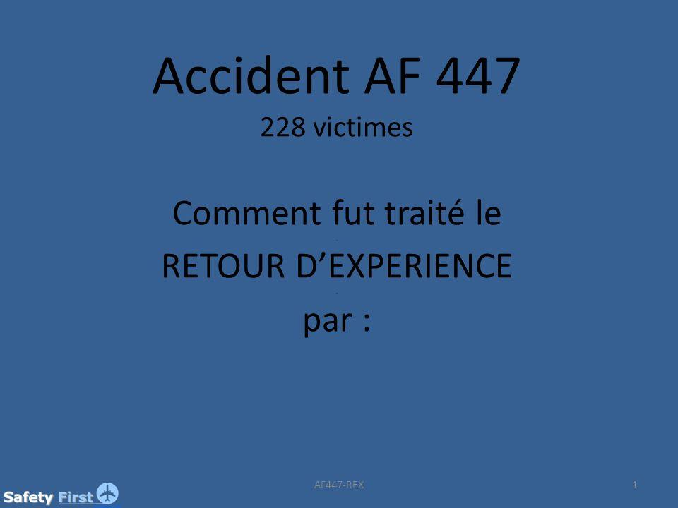 Accident AF 447 228 victimes Comment fut traité le. RETOUR DEXPERIENCE. par : 1AF447-REX