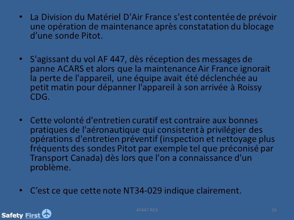 La Division du Matériel D'Air France s'est contentée de prévoir une opération de maintenance après constatation du blocage dune sonde Pitot. S'agissan
