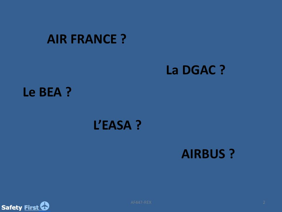 AIR FRANCE ? La DGAC ? Le BEA ? LEASA ? AIRBUS ? 2AF447-REX