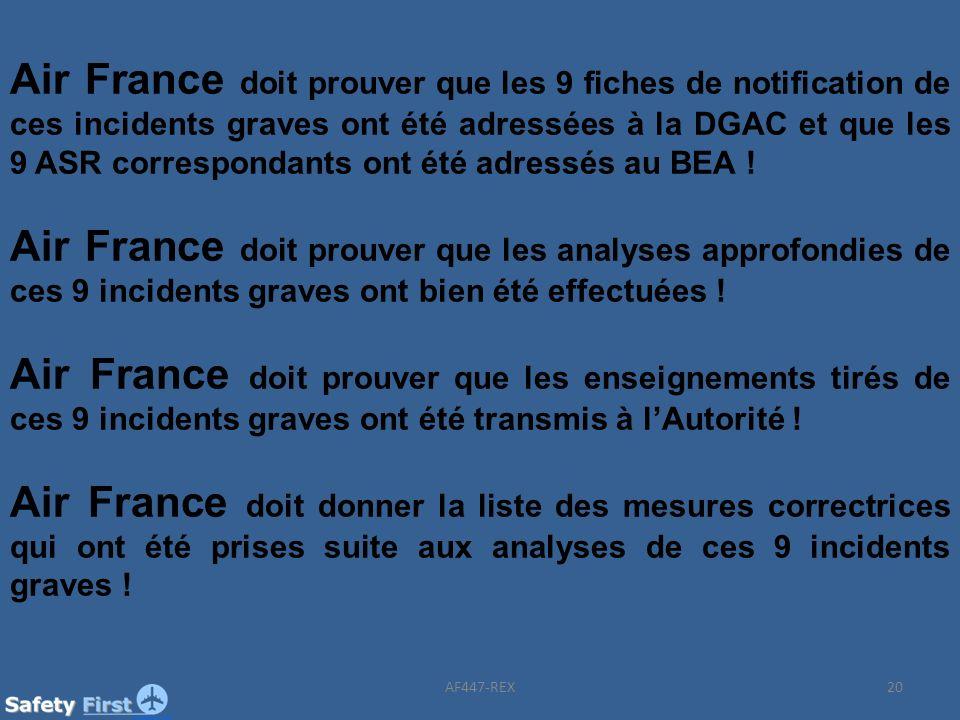 20 Air France doit prouver que les 9 fiches de notification de ces incidents graves ont été adressées à la DGAC et que les 9 ASR correspondants ont ét