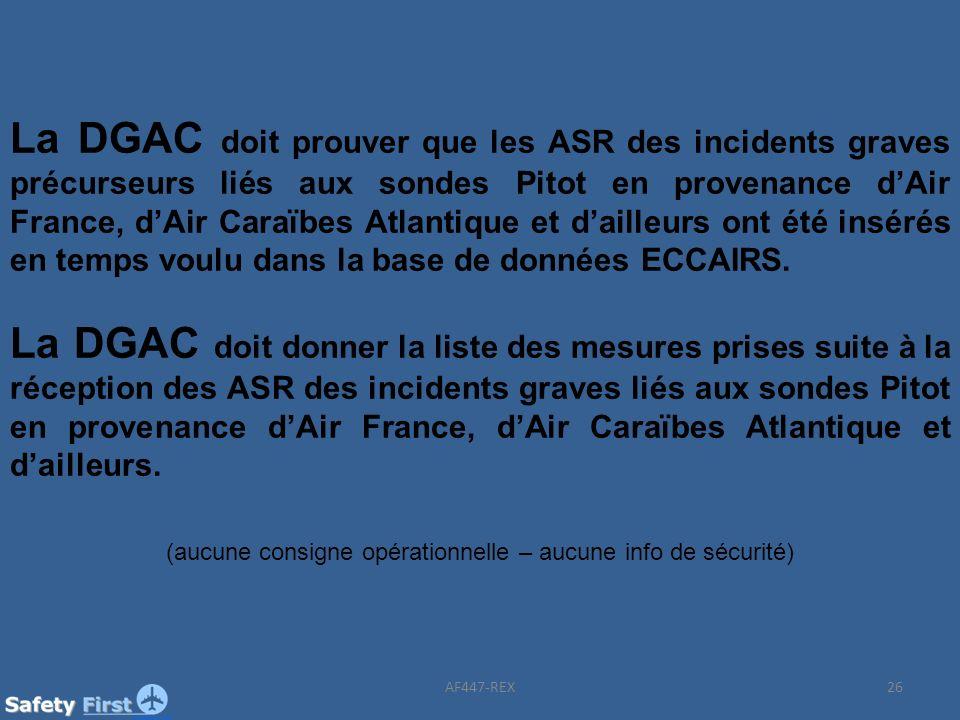 26 La DGAC doit prouver que les ASR des incidents graves précurseurs liés aux sondes Pitot en provenance dAir France, dAir Caraïbes Atlantique et dail